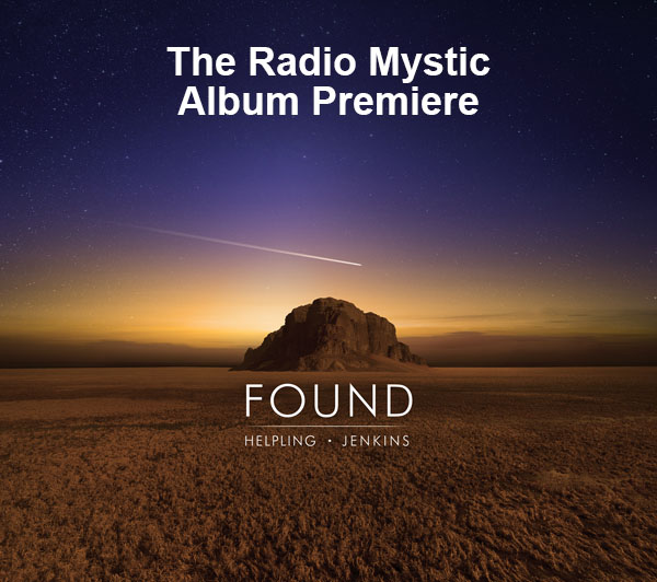 "RadioMystic #050: ""Found"" Album Premiere feat. David Helpling and Jon Jenkins"
