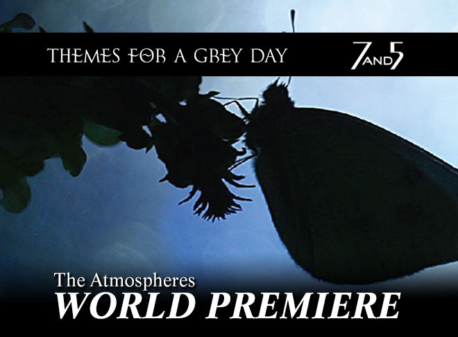 "Atmospheres 45: World Premiere: 7and5's ""Themes for a Grey Day"""