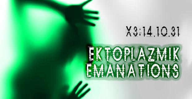 X3-042: 141031: Ektoplazmik Emanations