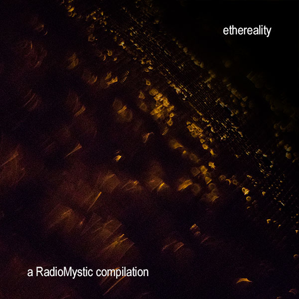 "RadioMystic #056: Free Album Download: Radio Mystic's ""Ethereality"" Available Now for a Limited Time"