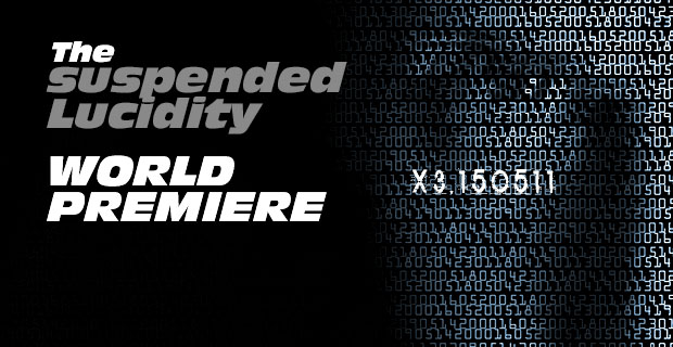 "X3-045: The ""suspended.Lucidity"" World Premiere"