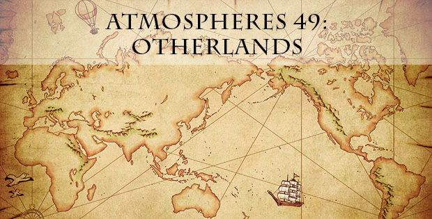 Atmospheres 49: Otherlands, August 29, 2015